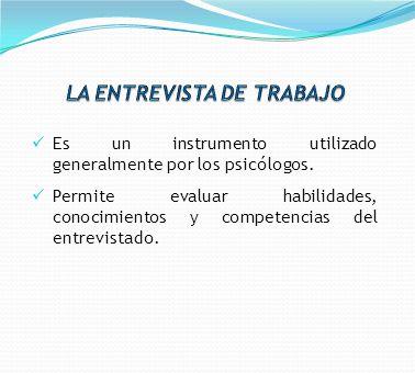 Es un instrumento utilizado generalmente por los psicólogos. Permite evaluar habilidades, conocimientos y competencias del entrevistado.