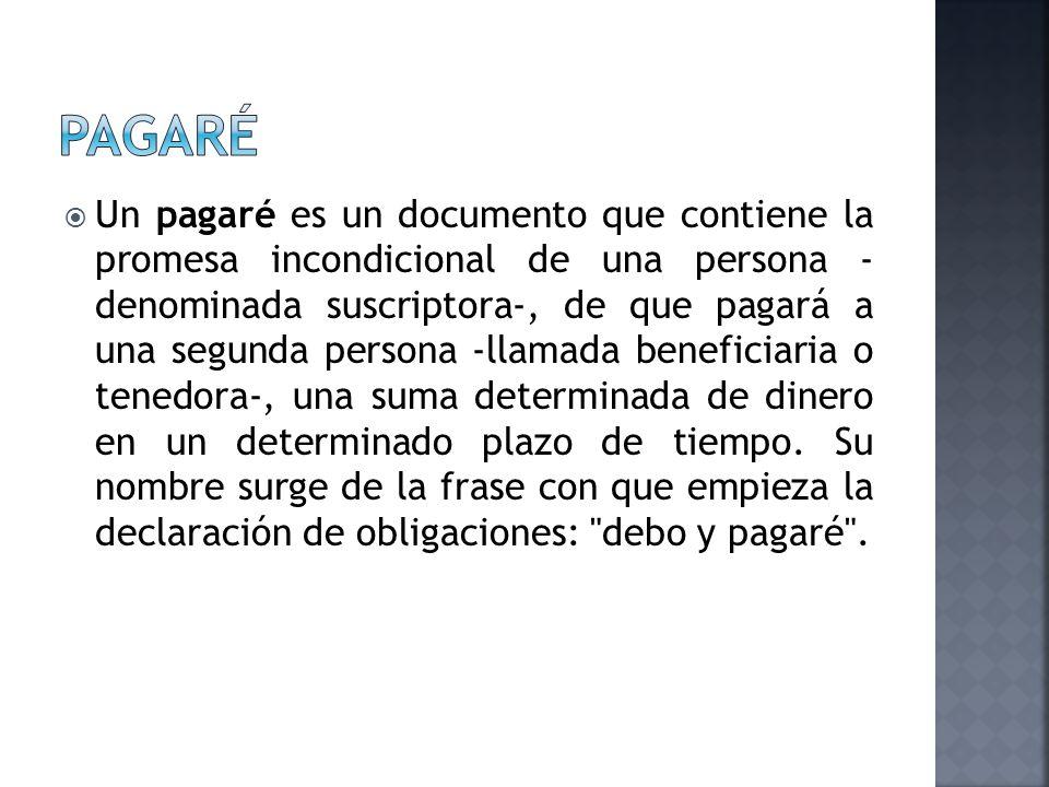 Un pagaré es un documento que contiene la promesa incondicional de una persona - denominada suscriptora-, de que pagará a una segunda persona -llamada