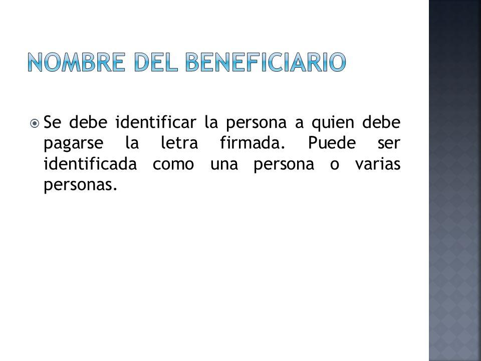 Se debe identificar la persona a quien debe pagarse la letra firmada. Puede ser identificada como una persona o varias personas.