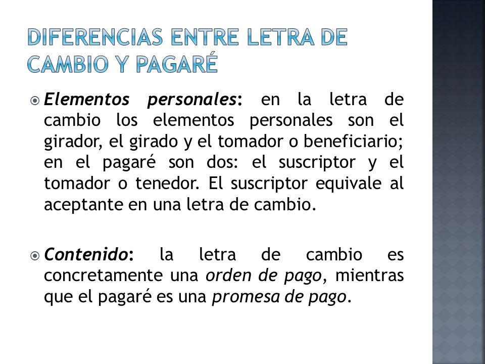 Elementos personales: en la letra de cambio los elementos personales son el girador, el girado y el tomador o beneficiario; en el pagaré son dos: el s