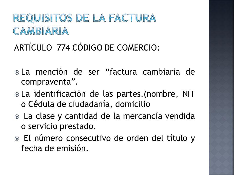 ARTÍCULO 774 CÓDIGO DE COMERCIO: La mención de ser factura cambiaria de compraventa. La identificación de las partes.(nombre, NIT o Cédula de ciudadan