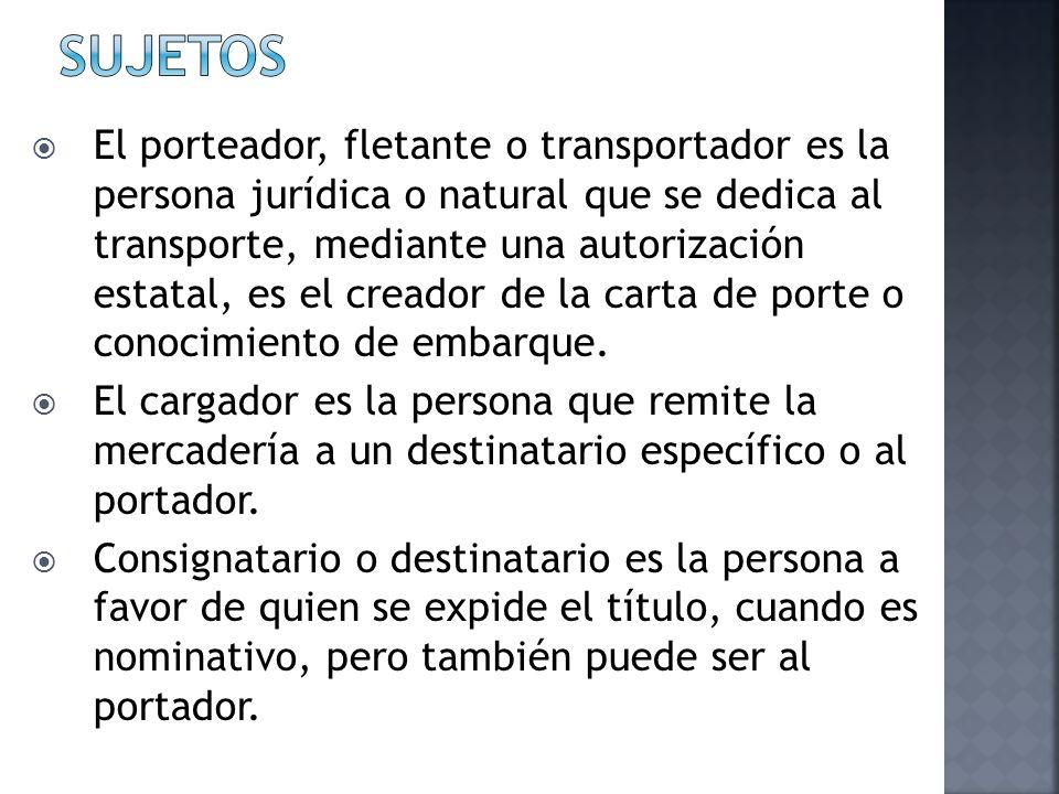 El porteador, fletante o transportador es la persona jurídica o natural que se dedica al transporte, mediante una autorización estatal, es el creador