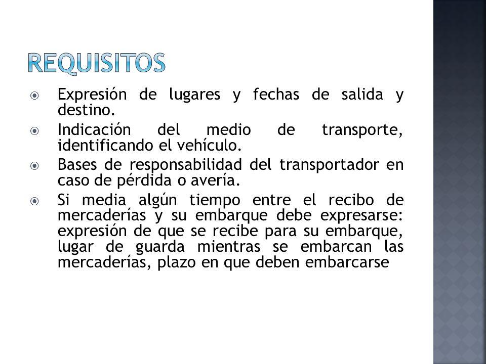 Expresión de lugares y fechas de salida y destino. Indicación del medio de transporte, identificando el vehículo. Bases de responsabilidad del transpo