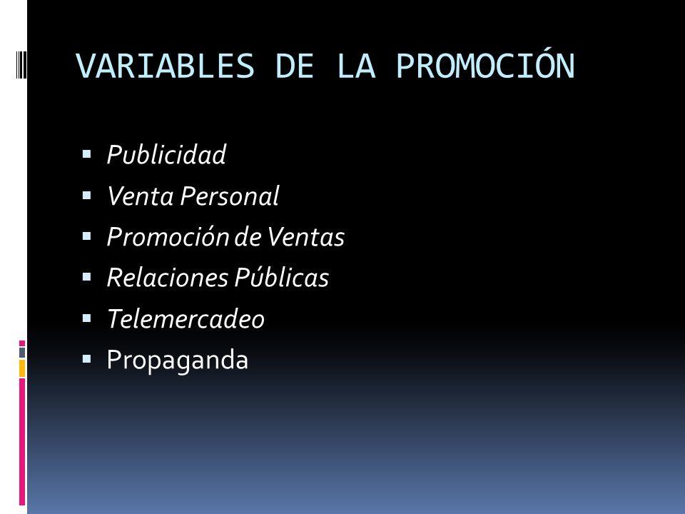VARIABLES DE LA PROMOCIÓN Publicidad Venta Personal Promoción de Ventas Relaciones Públicas Telemercadeo Propaganda