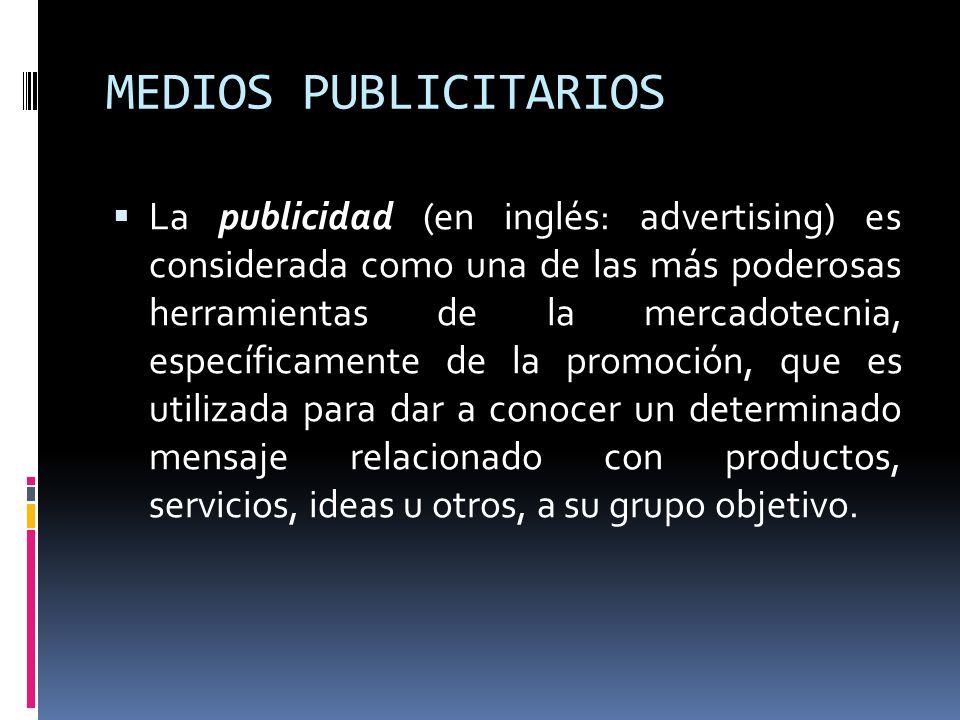 MEDIOS PUBLICITARIOS La publicidad (en inglés: advertising) es considerada como una de las más poderosas herramientas de la mercadotecnia, específicam