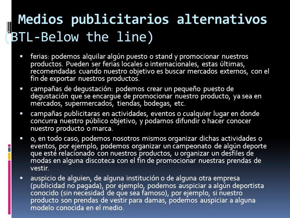 Medios publicitarios alternativos (BTL-Below the line) ferias: podemos alquilar algún puesto o stand y promocionar nuestros productos. Pueden ser feri