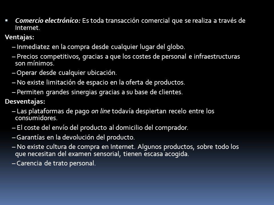 Comercio electrónico: Es toda transacción comercial que se realiza a través de Internet. Ventajas: – Inmediatez en la compra desde cualquier lugar del