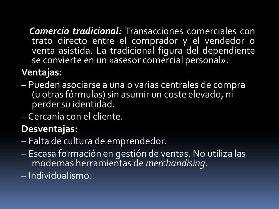 Comercio tradicional: Transacciones comerciales con trato directo entre el comprador y el vendedor o venta asistida. La tradicional figura del dependi