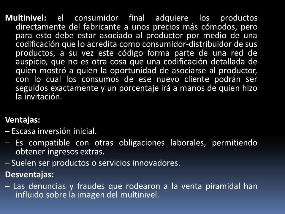 Multinivel: el consumidor final adquiere los productos directamente del fabricante a unos precios más cómodos, pero para esto debe estar asociado al p