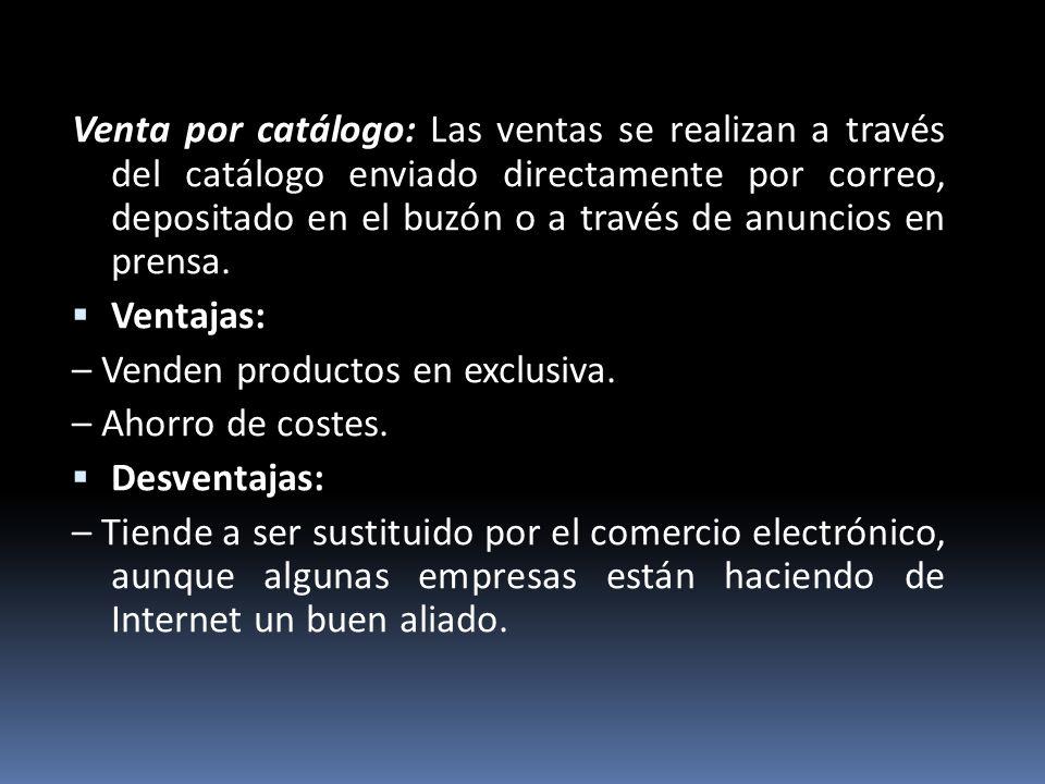 Venta por catálogo: Las ventas se realizan a través del catálogo enviado directamente por correo, depositado en el buzón o a través de anuncios en pre
