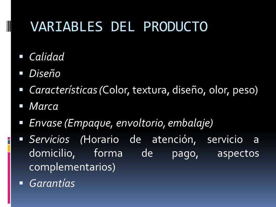 VARIABLES DEL PRODUCTO Calidad Diseño Características (Color, textura, diseño, olor, peso) Marca Envase (Empaque, envoltorio, embalaje) Servicios (Hor