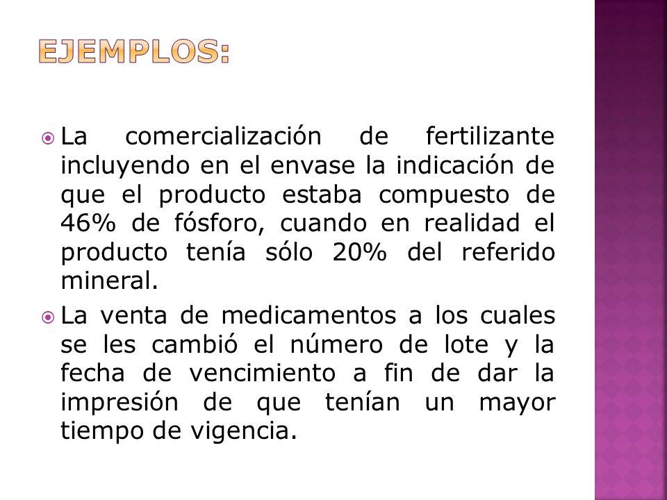 La comercialización de fertilizante incluyendo en el envase la indicación de que el producto estaba compuesto de 46% de fósforo, cuando en realidad el producto tenía sólo 20% del referido mineral.