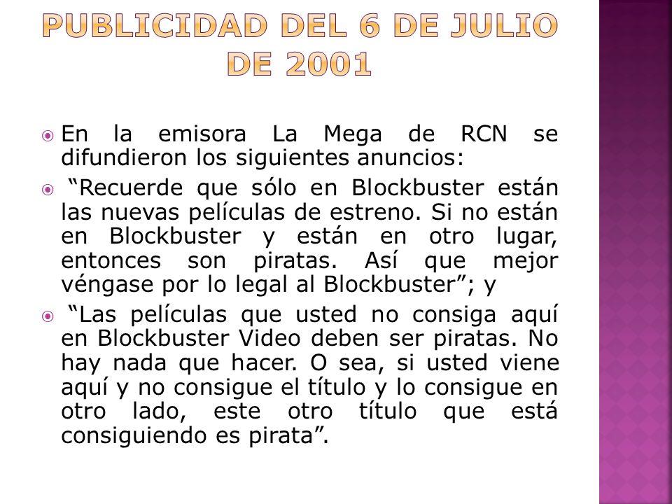 En la emisora La Mega de RCN se difundieron los siguientes anuncios: Recuerde que sólo en Blockbuster están las nuevas películas de estreno.