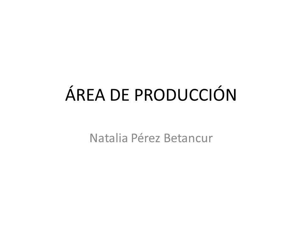 ÁREA DE PRODUCCIÓN Natalia Pérez Betancur