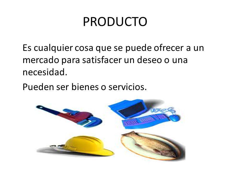 PRODUCTO Es cualquier cosa que se puede ofrecer a un mercado para satisfacer un deseo o una necesidad. Pueden ser bienes o servicios.