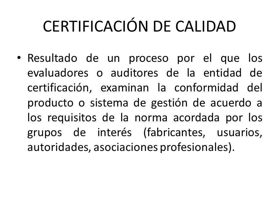 CERTIFICACIÓN DE CALIDAD Resultado de un proceso por el que los evaluadores o auditores de la entidad de certificación, examinan la conformidad del pr