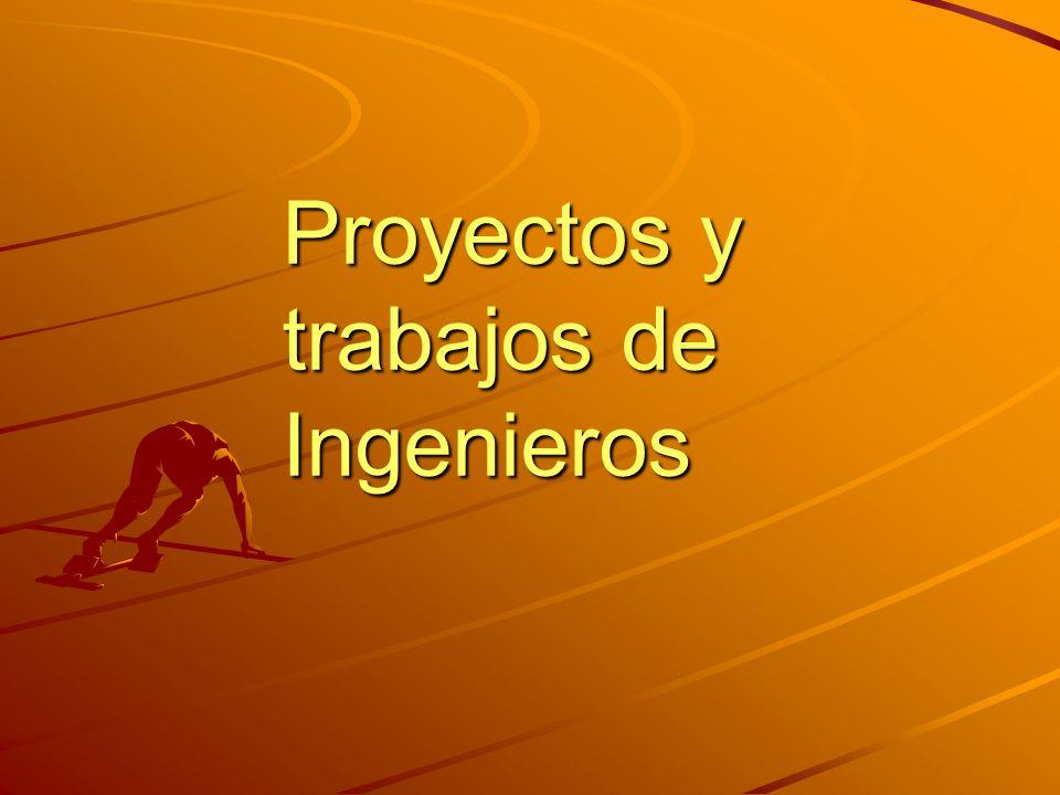 Proyectos y trabajos de Ingenieros