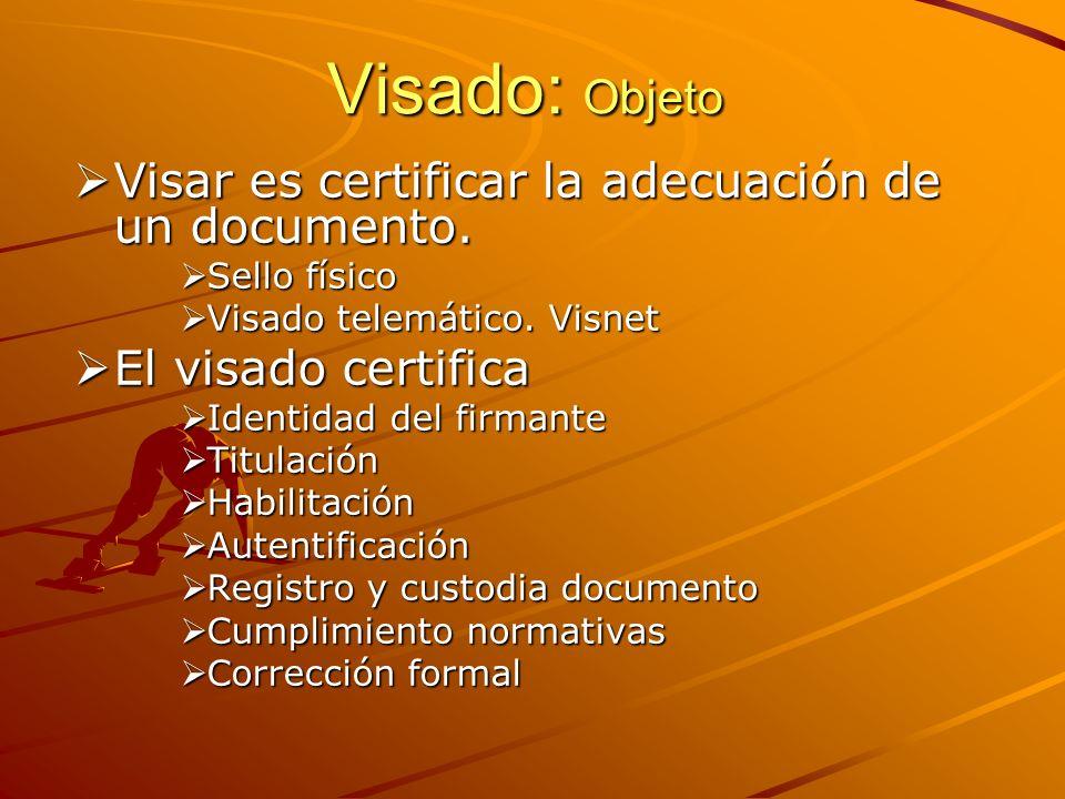 Visado: Objeto Visar es certificar la adecuación de un documento. Visar es certificar la adecuación de un documento. Sello físico Sello físico Visado