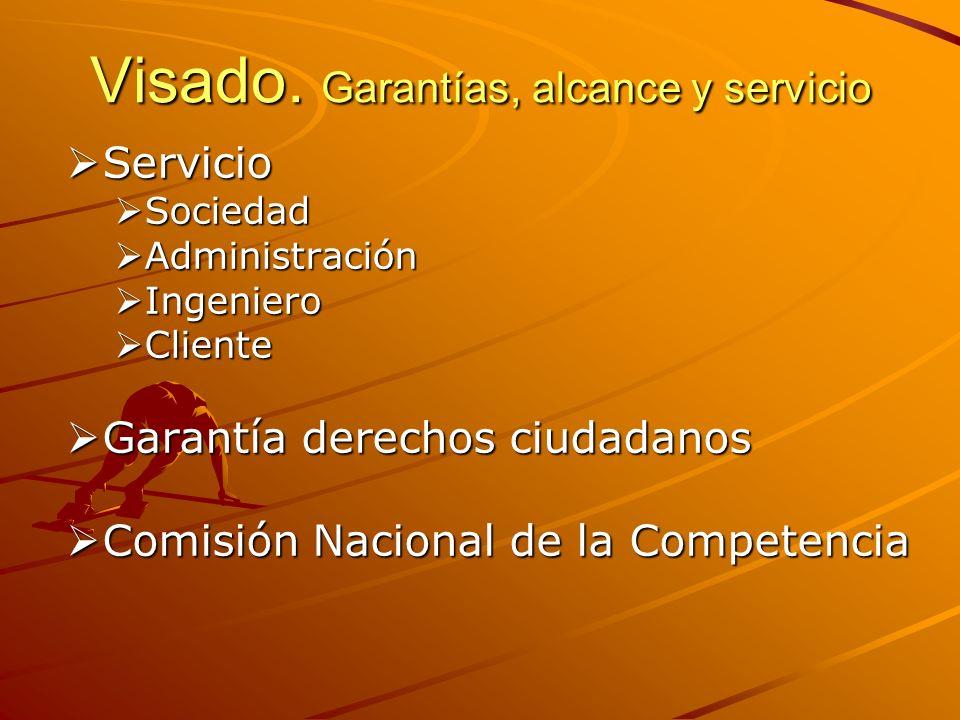 Visado. Garantías, alcance y servicio Servicio Servicio Sociedad Sociedad Administración Administración Ingeniero Ingeniero Cliente Cliente Garantía d