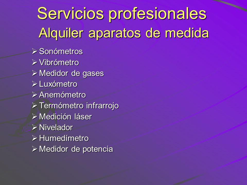 Servicios profesionales Alquiler aparatos de medida Sonómetros Sonómetros Vibrómetro Vibrómetro Medidor de gases Medidor de gases Luxómetro Luxómetro