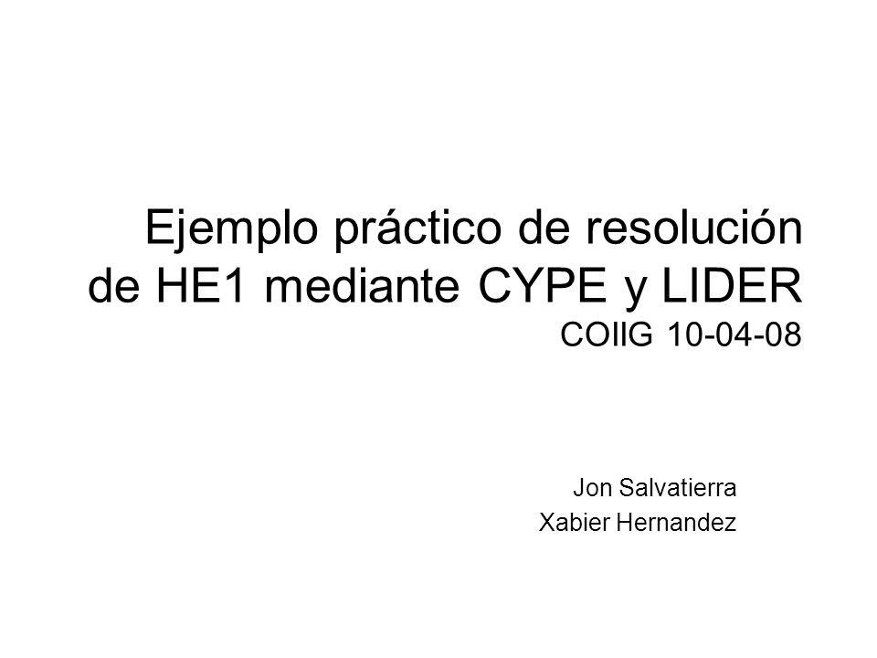 Ejemplo práctico de resolución de HE1 mediante CYPE y LIDER COIIG 10-04-08 Jon Salvatierra Xabier Hernandez
