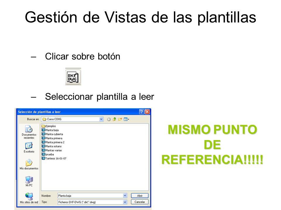 Gestión de Vistas de las plantillas –Clicar sobre botón –Seleccionar plantilla a leer MISMO PUNTO DE REFERENCIA!!!!!