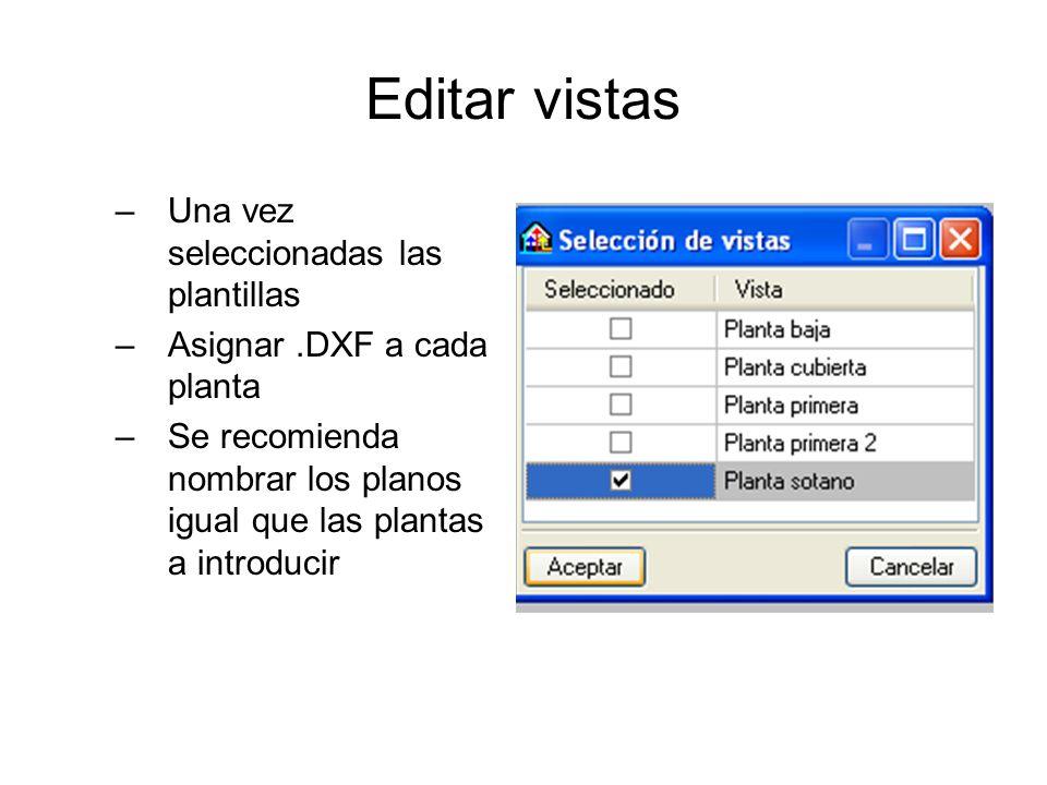 Editar vistas –Una vez seleccionadas las plantillas –Asignar.DXF a cada planta –Se recomienda nombrar los planos igual que las plantas a introducir