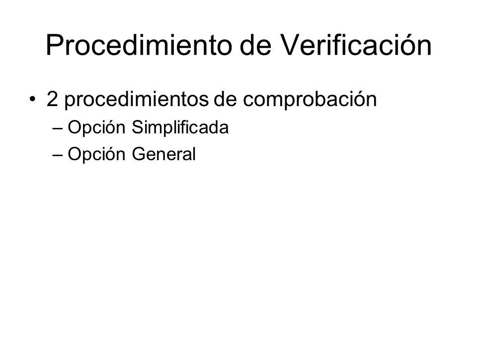 Procedimiento de Verificación 2 procedimientos de comprobación –Opción Simplificada –Opción General