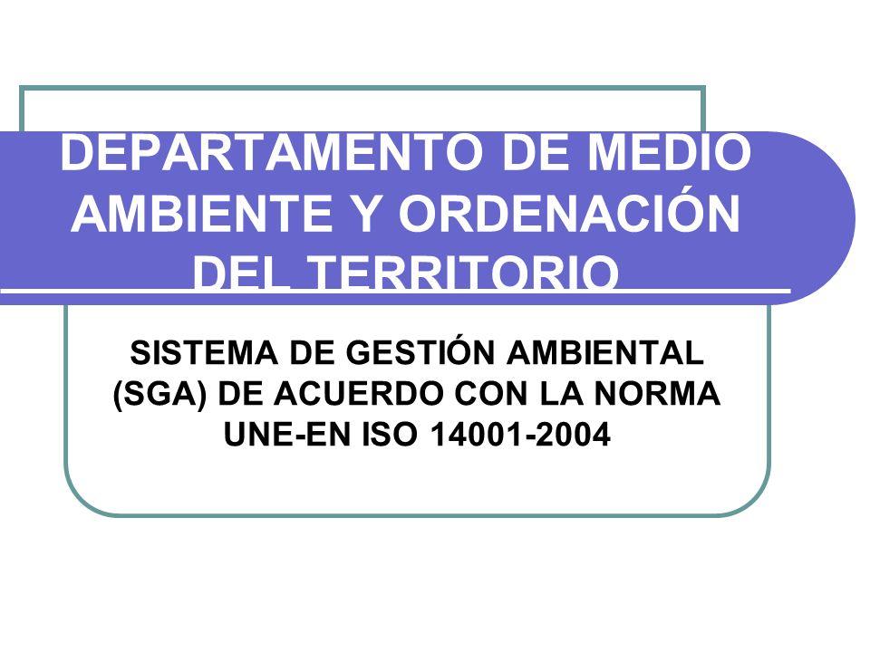 DEPARTAMENTO DE MEDIO AMBIENTE Y ORDENACIÓN DEL TERRITORIO SISTEMA DE GESTIÓN AMBIENTAL (SGA) DE ACUERDO CON LA NORMA UNE-EN ISO 14001-2004
