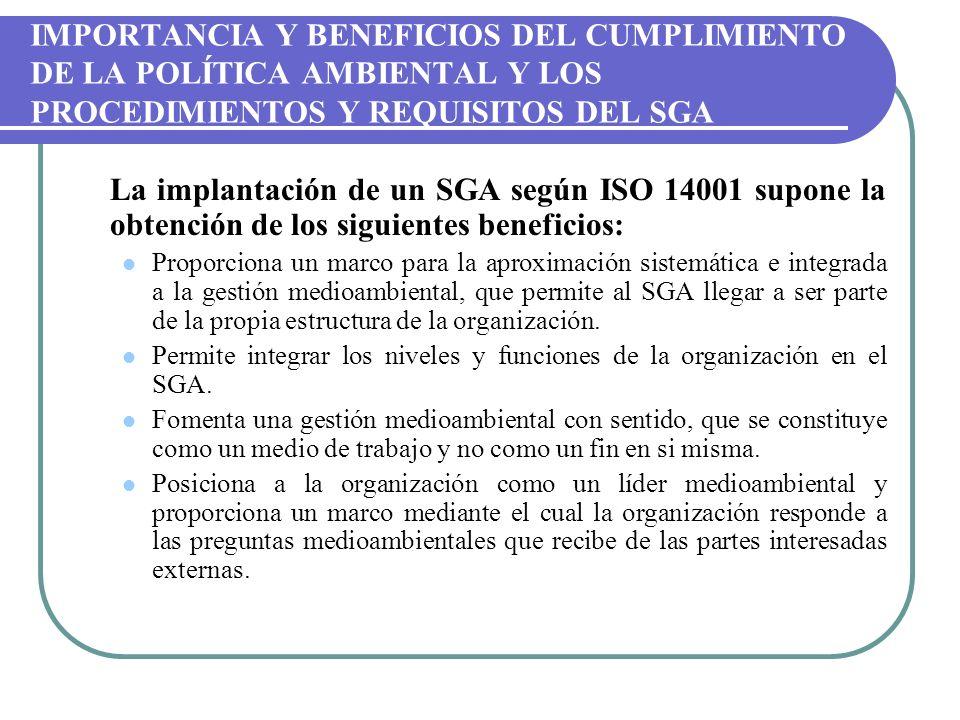 IMPORTANCIA Y BENEFICIOS DEL CUMPLIMIENTO DE LA POLÍTICA AMBIENTAL Y LOS PROCEDIMIENTOS Y REQUISITOS DEL SGA La implantación de un SGA según ISO 14001