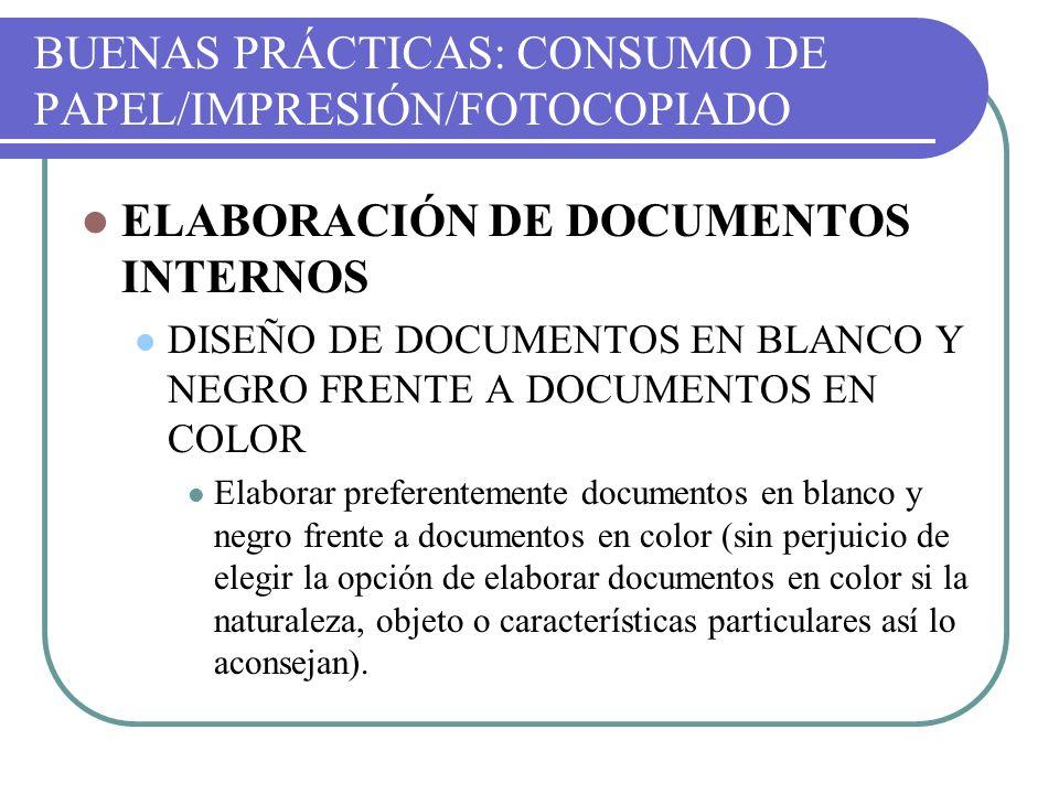 BUENAS PRÁCTICAS: CONSUMO DE PAPEL/IMPRESIÓN/FOTOCOPIADO ELABORACIÓN DE DOCUMENTOS INTERNOS DISEÑO DE DOCUMENTOS EN BLANCO Y NEGRO FRENTE A DOCUMENTOS