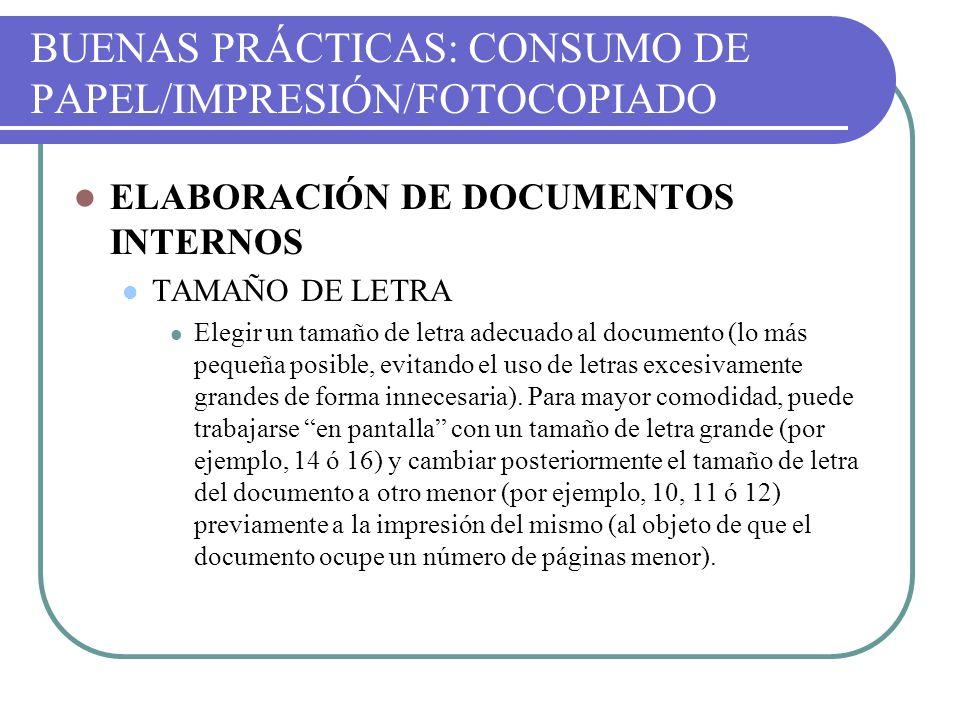 BUENAS PRÁCTICAS: CONSUMO DE PAPEL/IMPRESIÓN/FOTOCOPIADO ELABORACIÓN DE DOCUMENTOS INTERNOS TAMAÑO DE LETRA Elegir un tamaño de letra adecuado al docu