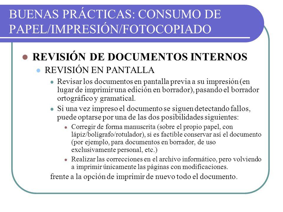 BUENAS PRÁCTICAS: CONSUMO DE PAPEL/IMPRESIÓN/FOTOCOPIADO REVISIÓN DE DOCUMENTOS INTERNOS REVISIÓN EN PANTALLA Revisar los documentos en pantalla previ