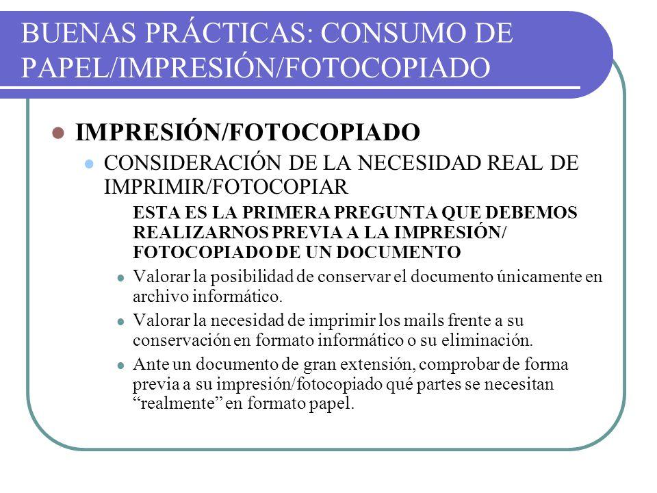 BUENAS PRÁCTICAS: CONSUMO DE PAPEL/IMPRESIÓN/FOTOCOPIADO IMPRESIÓN/FOTOCOPIADO CONSIDERACIÓN DE LA NECESIDAD REAL DE IMPRIMIR/FOTOCOPIAR ESTA ES LA PR