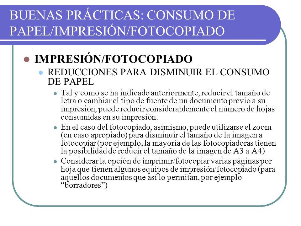 BUENAS PRÁCTICAS: CONSUMO DE PAPEL/IMPRESIÓN/FOTOCOPIADO IMPRESIÓN/FOTOCOPIADO REDUCCIONES PARA DISMINUIR EL CONSUMO DE PAPEL Tal y como se ha indicad