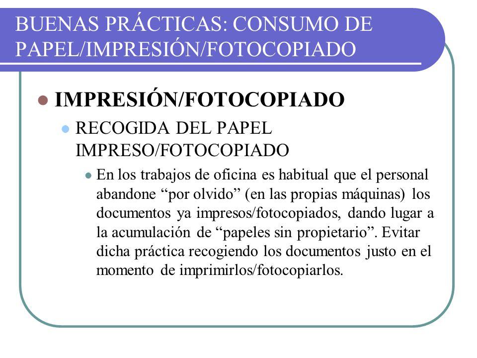 BUENAS PRÁCTICAS: CONSUMO DE PAPEL/IMPRESIÓN/FOTOCOPIADO IMPRESIÓN/FOTOCOPIADO RECOGIDA DEL PAPEL IMPRESO/FOTOCOPIADO En los trabajos de oficina es ha