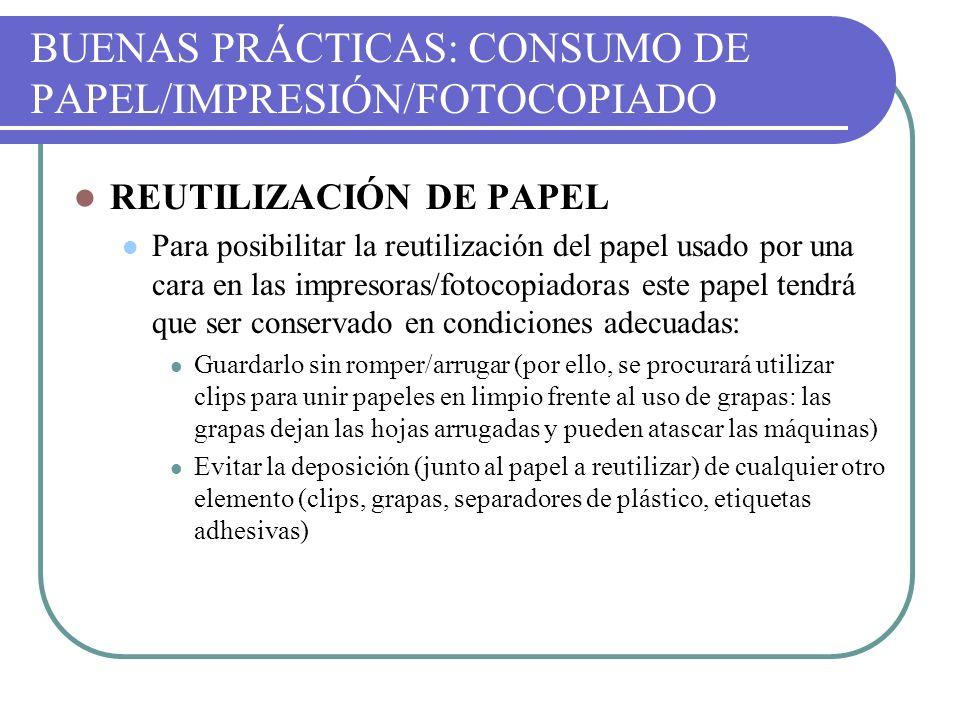 BUENAS PRÁCTICAS: CONSUMO DE PAPEL/IMPRESIÓN/FOTOCOPIADO REUTILIZACIÓN DE PAPEL Para posibilitar la reutilización del papel usado por una cara en las