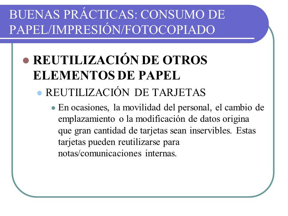 BUENAS PRÁCTICAS: CONSUMO DE PAPEL/IMPRESIÓN/FOTOCOPIADO REUTILIZACIÓN DE OTROS ELEMENTOS DE PAPEL REUTILIZACIÓN DE TARJETAS En ocasiones, la movilida