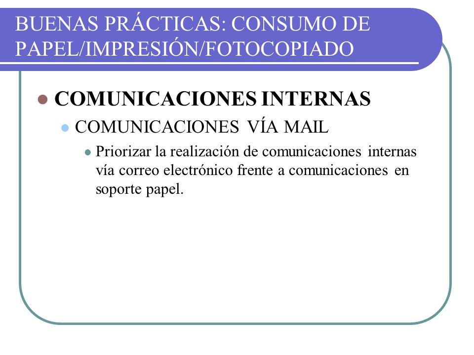 BUENAS PRÁCTICAS: CONSUMO DE PAPEL/IMPRESIÓN/FOTOCOPIADO COMUNICACIONES INTERNAS COMUNICACIONES VÍA MAIL Priorizar la realización de comunicaciones in
