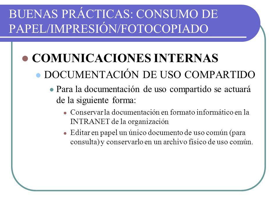 BUENAS PRÁCTICAS: CONSUMO DE PAPEL/IMPRESIÓN/FOTOCOPIADO COMUNICACIONES INTERNAS DOCUMENTACIÓN DE USO COMPARTIDO Para la documentación de uso comparti