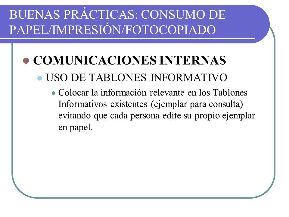 BUENAS PRÁCTICAS: CONSUMO DE PAPEL/IMPRESIÓN/FOTOCOPIADO COMUNICACIONES INTERNAS USO DE TABLONES INFORMATIVO Colocar la información relevante en los T