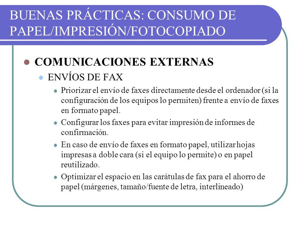 BUENAS PRÁCTICAS: CONSUMO DE PAPEL/IMPRESIÓN/FOTOCOPIADO COMUNICACIONES EXTERNAS ENVÍOS DE FAX Priorizar el envío de faxes directamente desde el orden