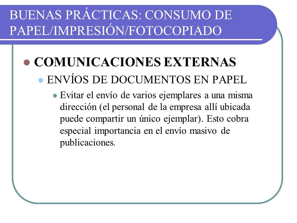BUENAS PRÁCTICAS: CONSUMO DE PAPEL/IMPRESIÓN/FOTOCOPIADO COMUNICACIONES EXTERNAS ENVÍOS DE DOCUMENTOS EN PAPEL Evitar el envío de varios ejemplares a