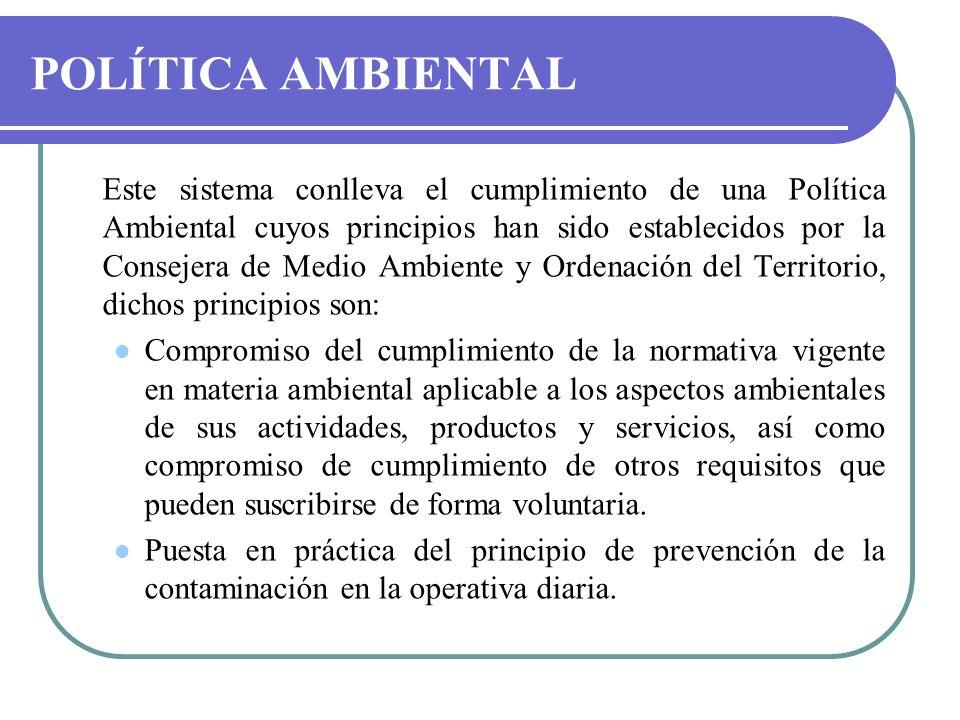 Este sistema conlleva el cumplimiento de una Política Ambiental cuyos principios han sido establecidos por la Consejera de Medio Ambiente y Ordenación