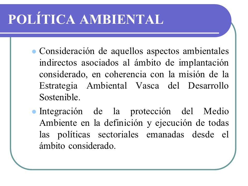 POLÍTICA AMBIENTAL Consideración de aquellos aspectos ambientales indirectos asociados al ámbito de implantación considerado, en coherencia con la mis