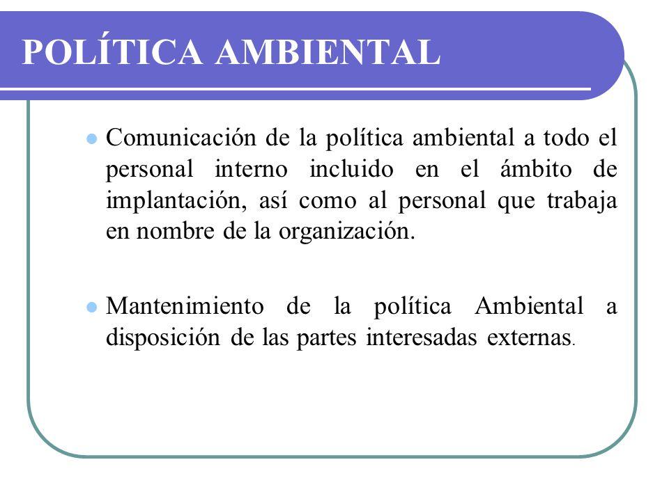 POLÍTICA AMBIENTAL Comunicación de la política ambiental a todo el personal interno incluido en el ámbito de implantación, así como al personal que tr