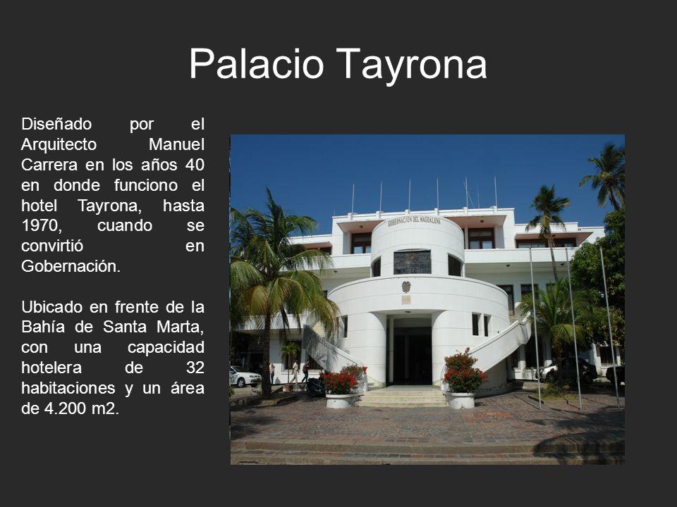 Palacio Tayrona Diseñado por el Arquitecto Manuel Carrera en los años 40 en donde funciono el hotel Tayrona, hasta 1970, cuando se convirtió en Gobern