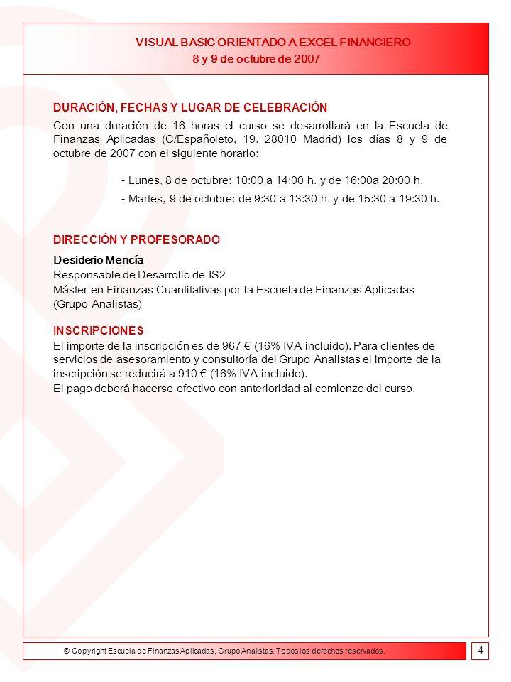 Formación on line Curso de Asesor Financiero 9 de febrero- 23 de abril de 2004 DURACIÓN, FECHAS Y LUGAR DE CELEBRACIÓN Con una duración de 16 horas el curso se desarrollará en la Escuela de Finanzas Aplicadas (C/Españoleto, 19.