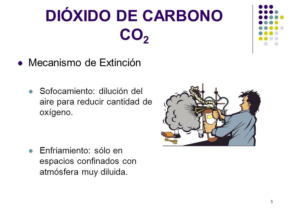 5 DIÓXIDO DE CARBONO CO 2 Mecanismo de Extinción Sofocamiento: dilución del aire para reducir cantidad de oxígeno. Enfriamiento: sólo en espacios conf