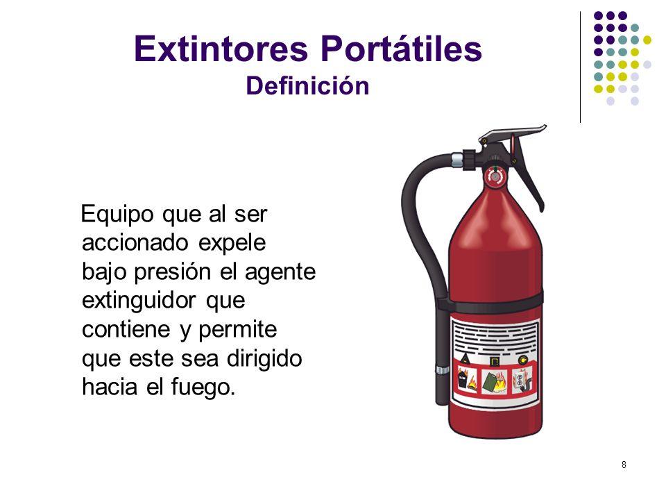 8 Extintores Portátiles Definición Equipo que al ser accionado expele bajo presión el agente extinguidor que contiene y permite que este sea dirigido